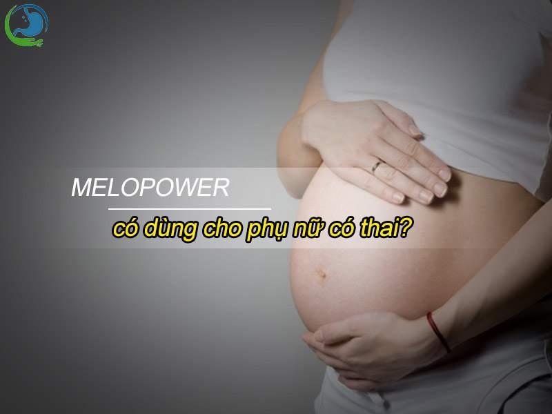 Melopower có dùng cho phụ nữ có thai?