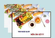 Trào ngược dạ dày thực quản nên ăn gì ?
